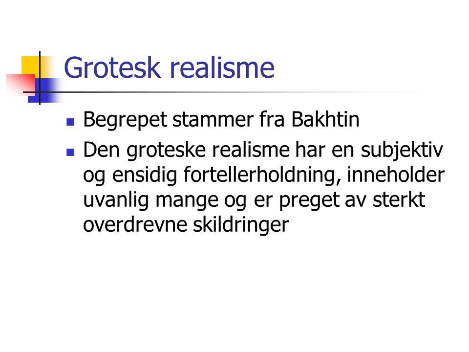 Grotesk realisme Begrepet stammer fra Bakhtin