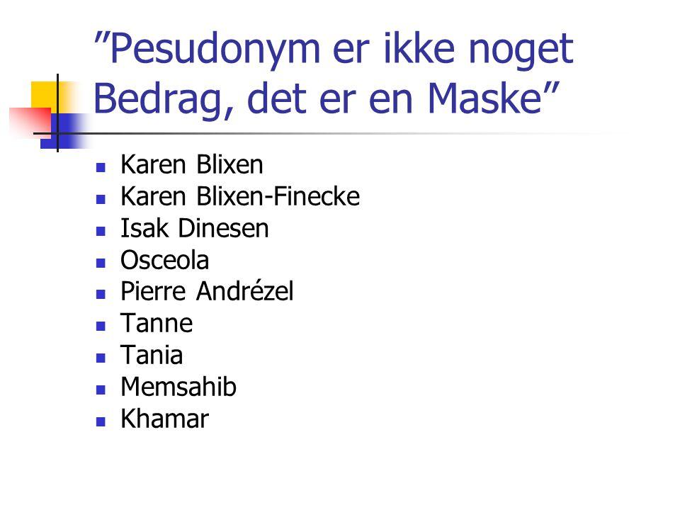 Pesudonym er ikke noget Bedrag, det er en Maske