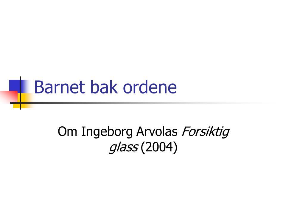 Om Ingeborg Arvolas Forsiktig glass (2004)