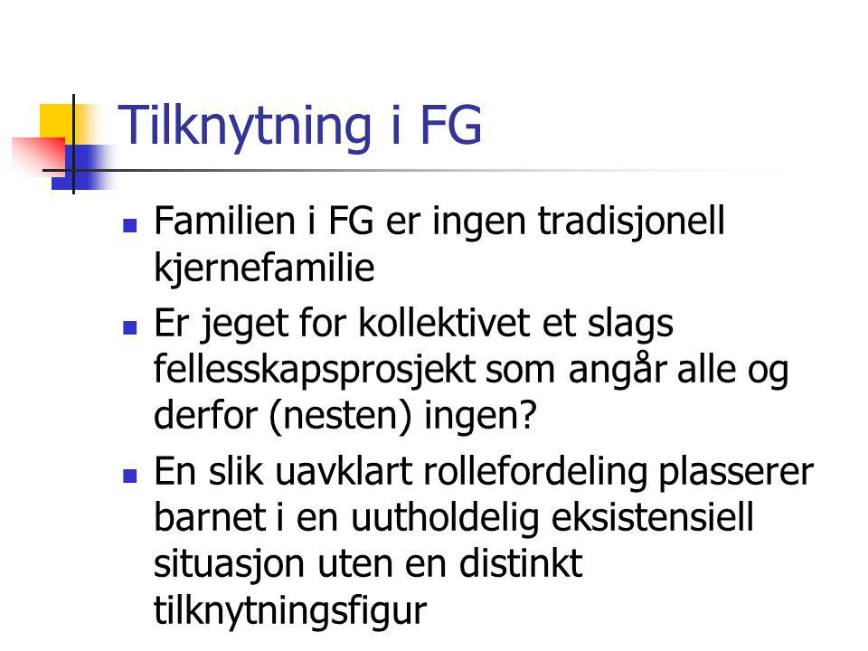 Tilknytning i FG Familien i FG er ingen tradisjonell kjernefamilie