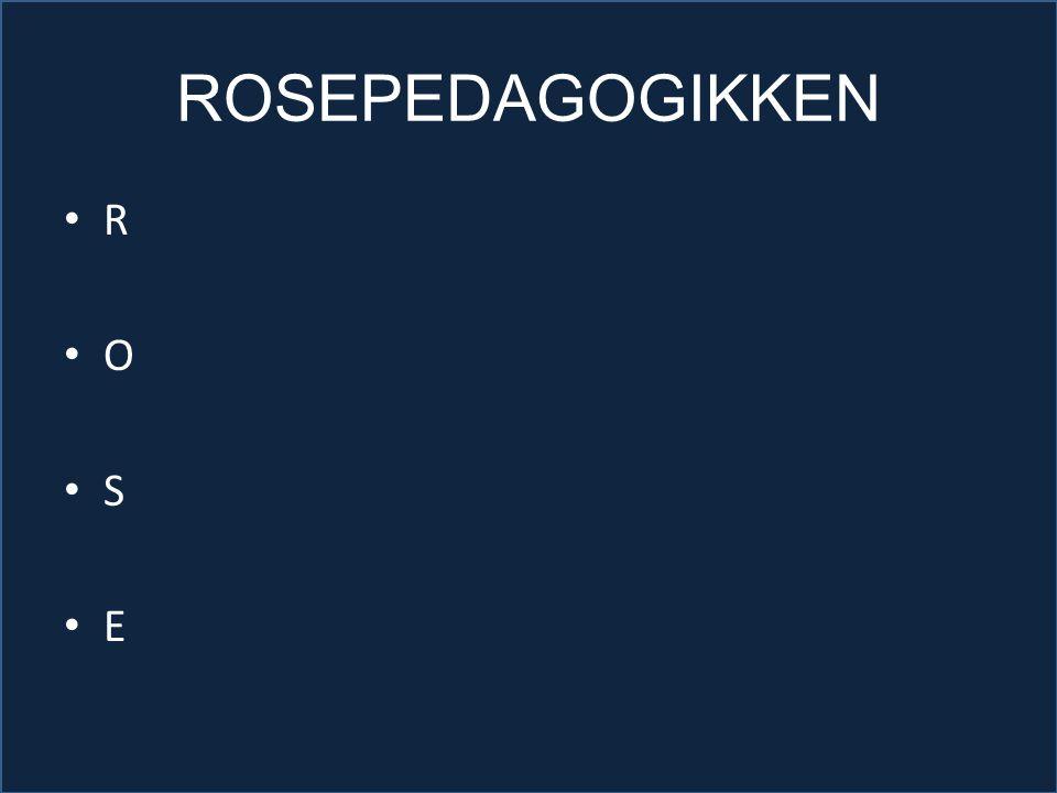 ROSEPEDAGOGIKKEN R O S E