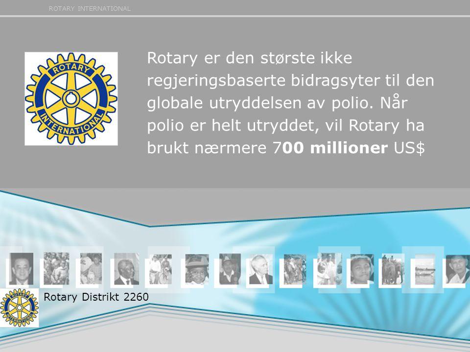 Rotary er den største ikke regjeringsbaserte bidragsyter til den globale utryddelsen av polio. Når polio er helt utryddet, vil Rotary ha brukt nærmere 700 millioner US$