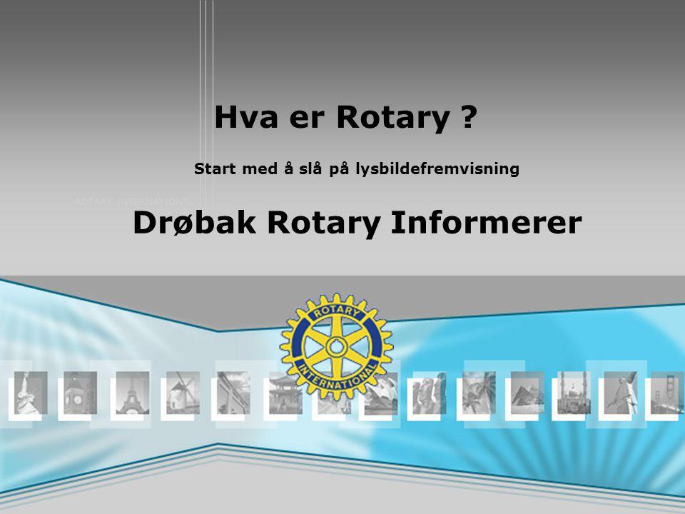 Start med å slå på lysbildefremvisning Drøbak Rotary Informerer