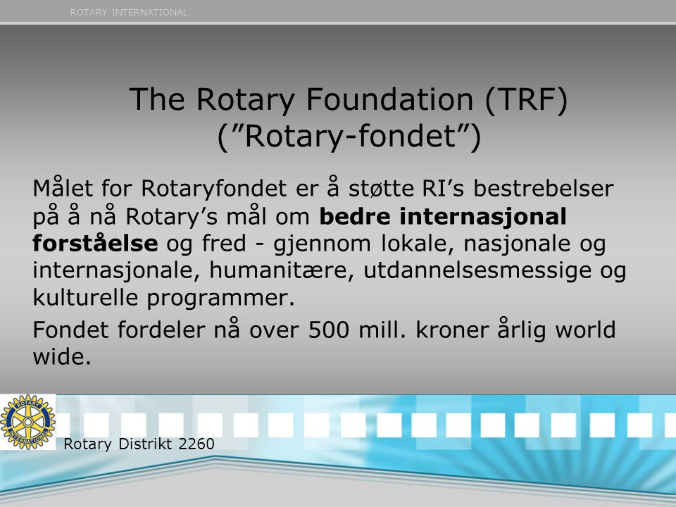 The Rotary Foundation (TRF) ( Rotary-fondet )