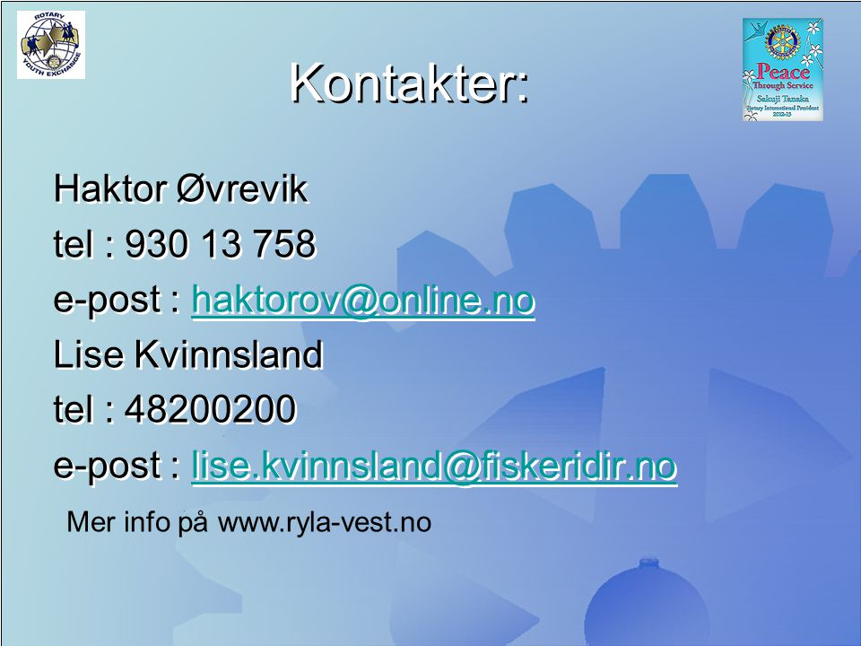 Kontakter: Haktor Øvrevik tel : 930 13 758 e-post : haktorov@online.no