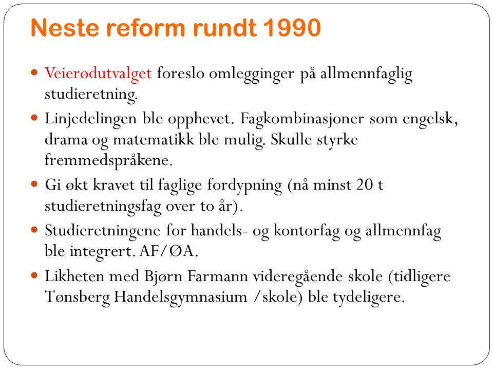 Neste reform rundt 1990 Veierødutvalget foreslo omlegginger på allmennfaglig studieretning.