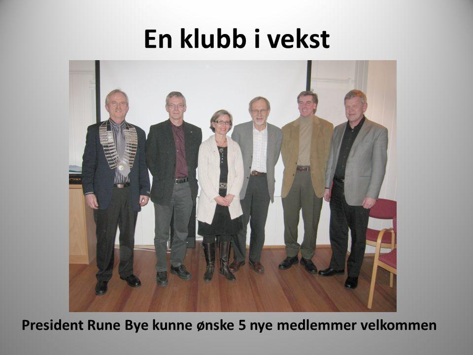 En klubb i vekst President Rune Bye kunne ønske 5 nye medlemmer velkommen