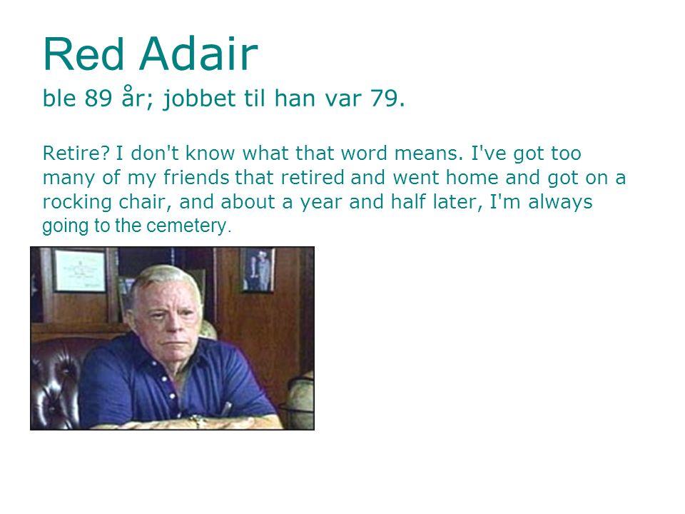 Red Adair ble 89 år; jobbet til han var 79. Retire
