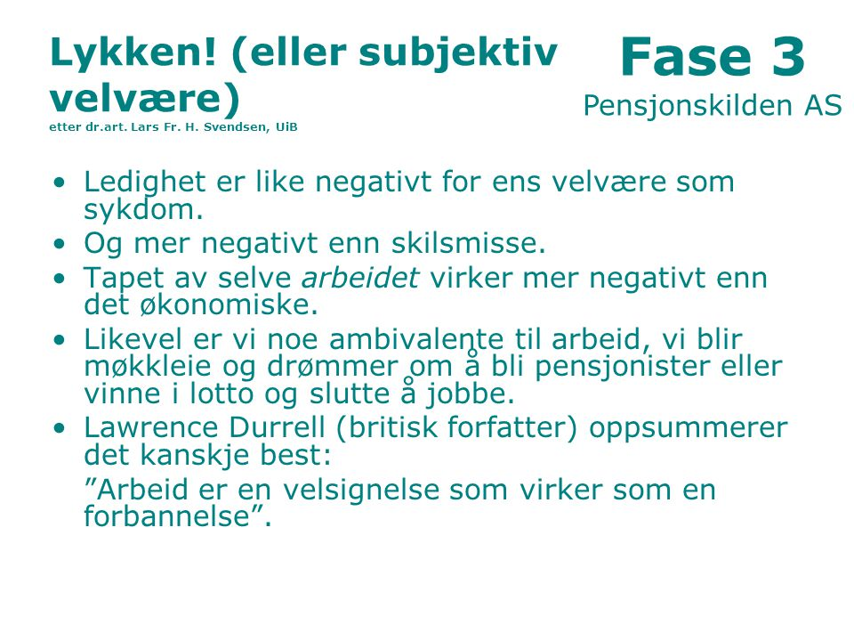 Fase 3 Pensjonskilden AS. Lykken! (eller subjektiv velvære) etter dr.art. Lars Fr. H. Svendsen, UiB.