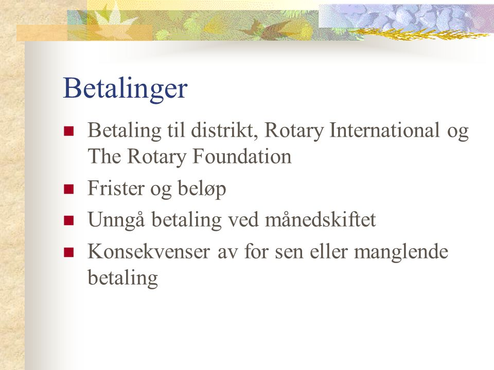 Betalinger Betaling til distrikt, Rotary International og The Rotary Foundation. Frister og beløp.