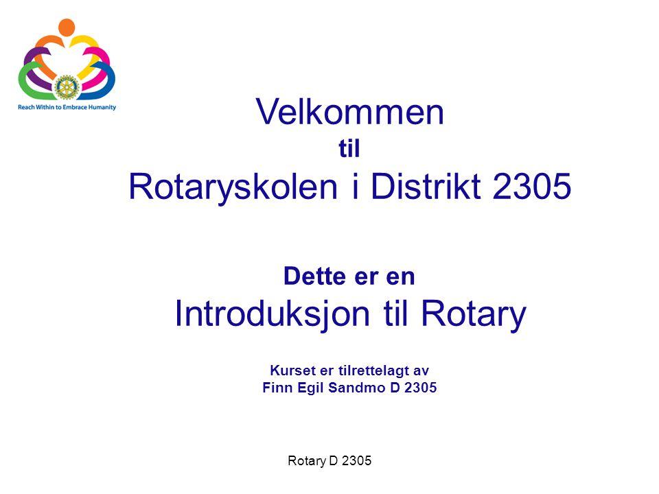 Velkommen til Rotaryskolen i Distrikt 2305 Dette er en Introduksjon til Rotary Kurset er tilrettelagt av Finn Egil Sandmo D 2305