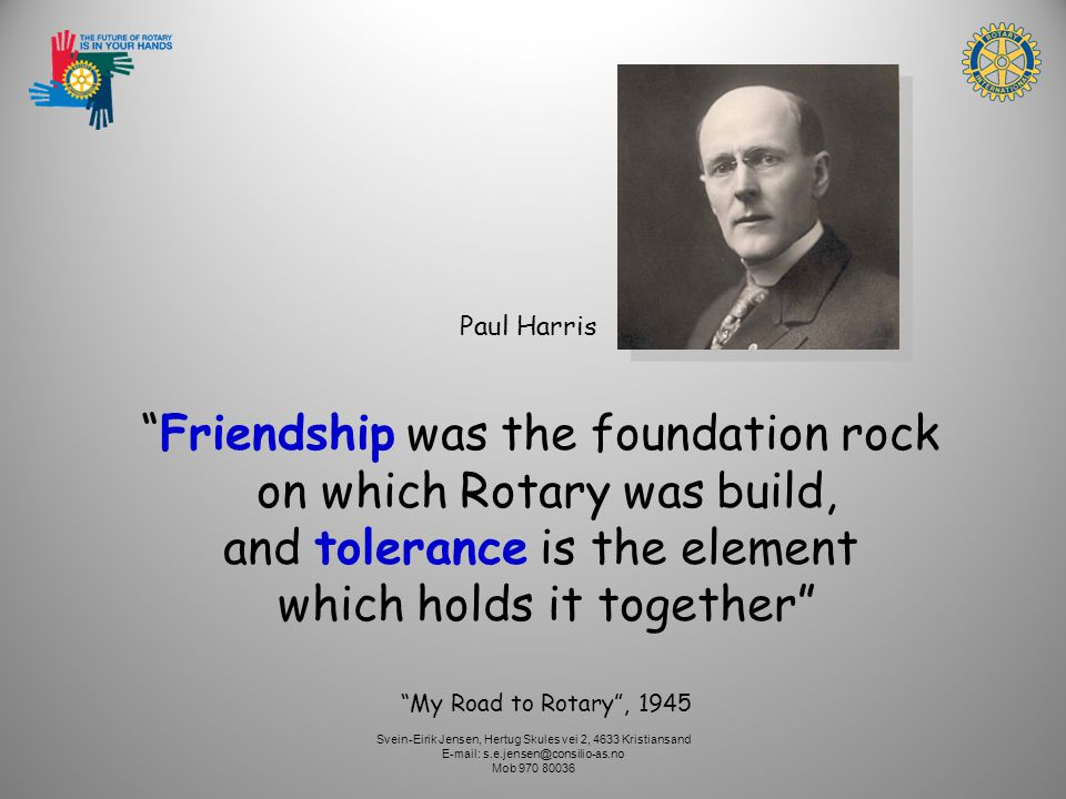 Friendship was the foundation rock on which Rotary was build,