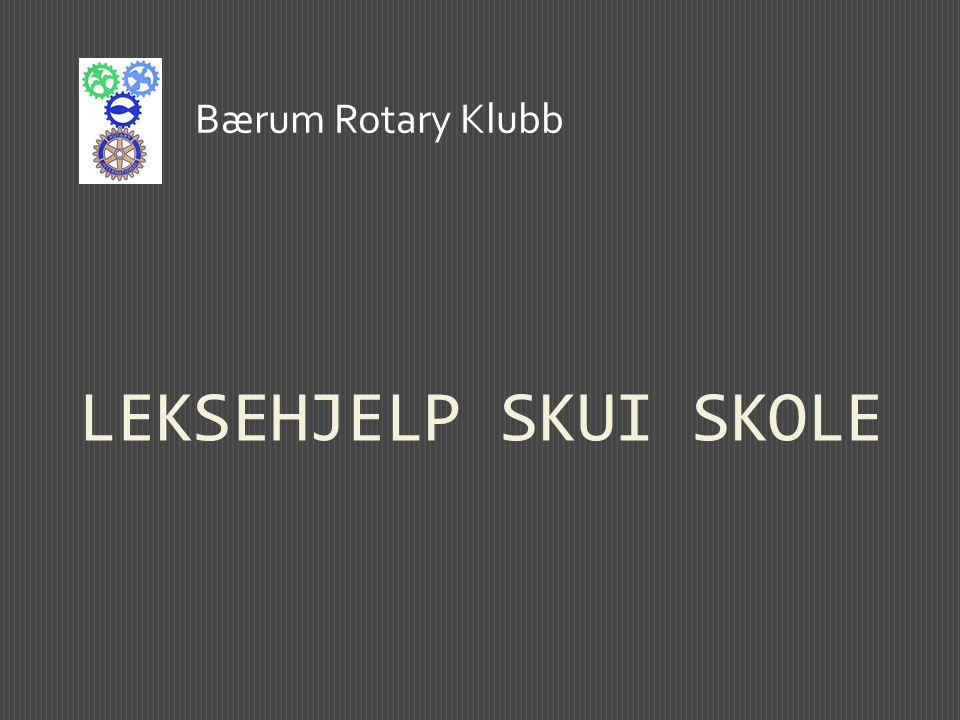 Bærum Rotary Klubb LEKSEHJELP SKUI SKOLE