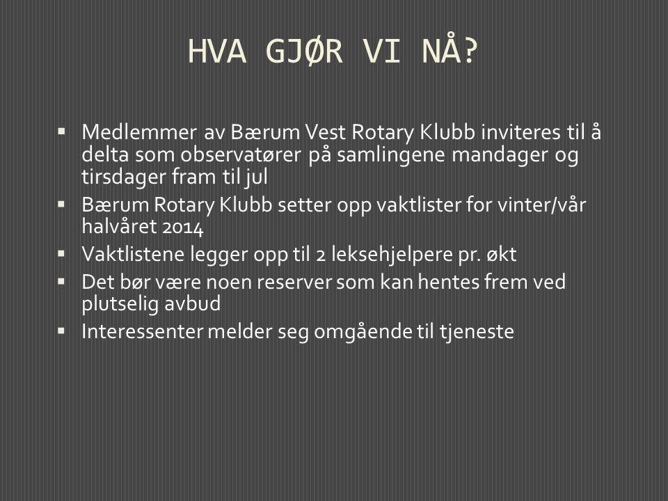 HVA GJØR VI NÅ Medlemmer av Bærum Vest Rotary Klubb inviteres til å delta som observatører på samlingene mandager og tirsdager fram til jul.