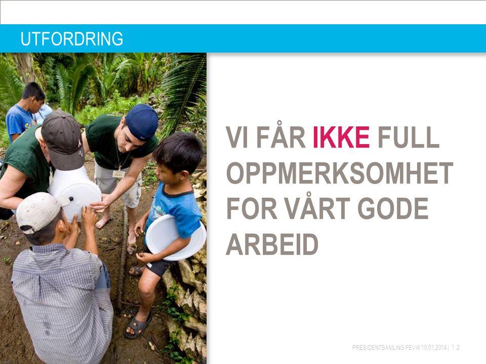 VI FÅR IKKE FULL OPPMERKSOMHET FOR VÅRT GODE ARBEID