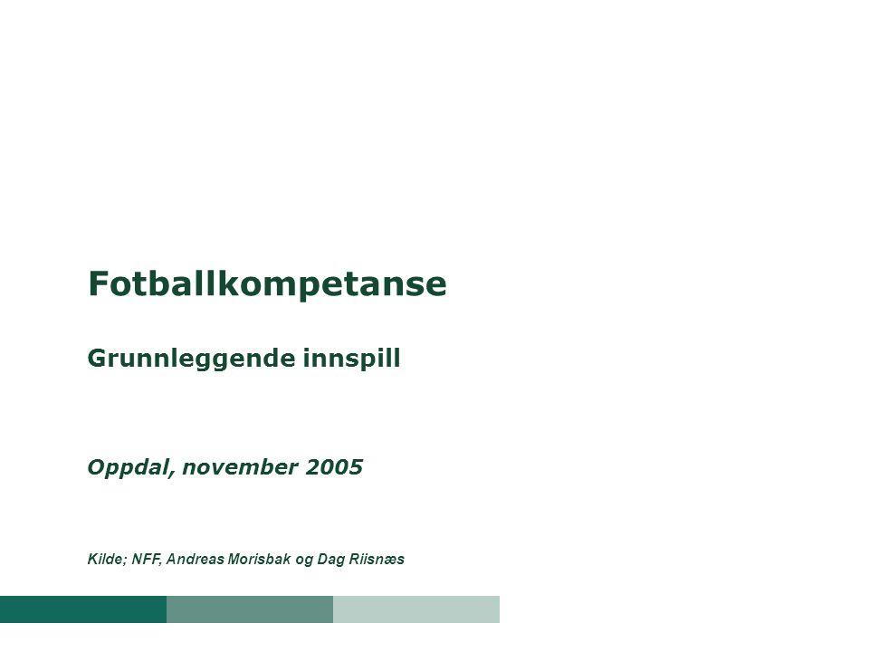 Fotballkompetanse Grunnleggende innspill Oppdal, november 2005