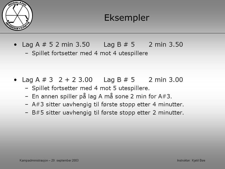Eksempler Lag A # 5 2 min 3.50 Lag B # 5 2 min 3.50