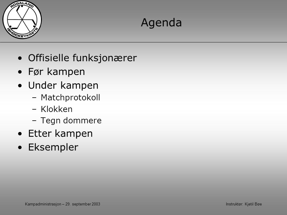 Agenda Offisielle funksjonærer Før kampen Under kampen Etter kampen