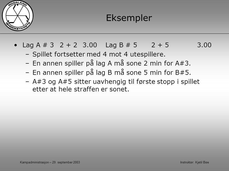 Eksempler Lag A # 3 2 + 2 3.00 Lag B # 5 2 + 5 3.00