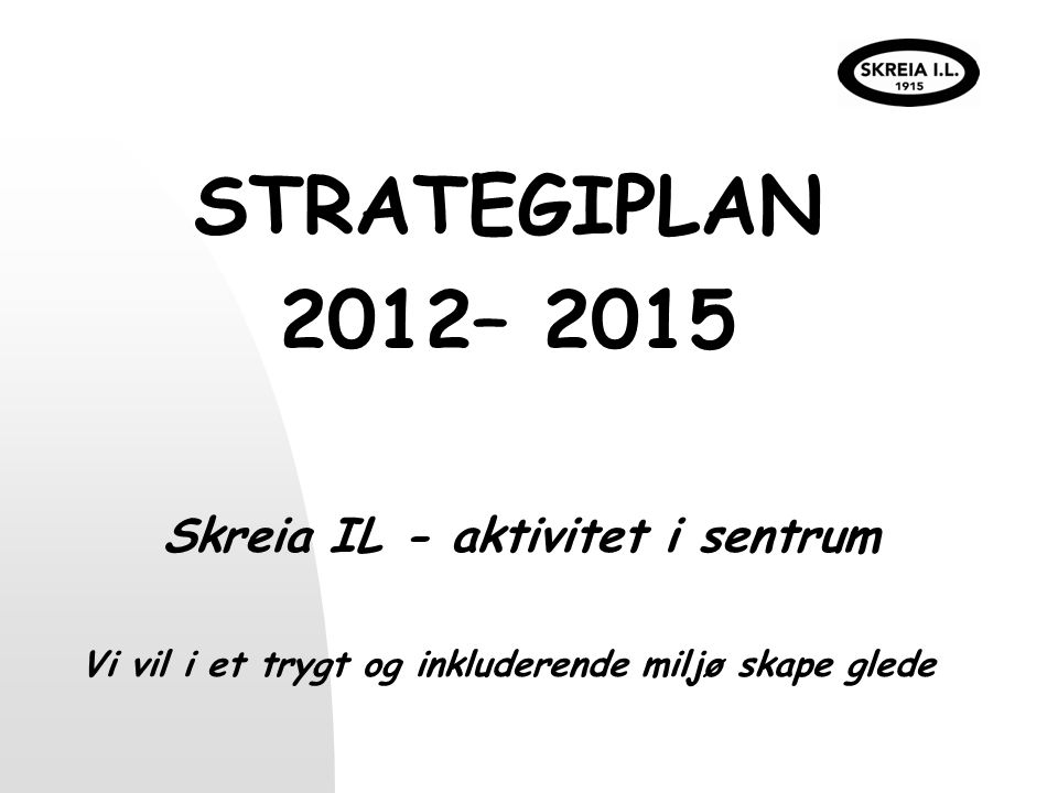 STRATEGIPLAN 2012– 2015 Skreia IL - aktivitet i sentrum