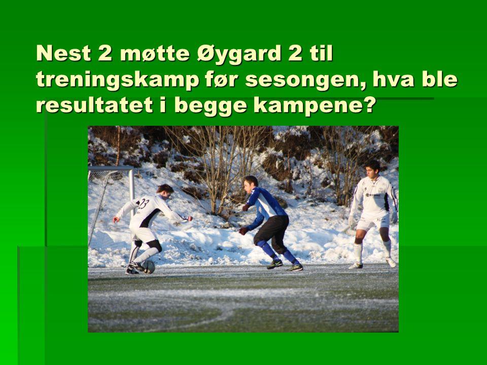 Nest 2 møtte Øygard 2 til treningskamp før sesongen, hva ble resultatet i begge kampene