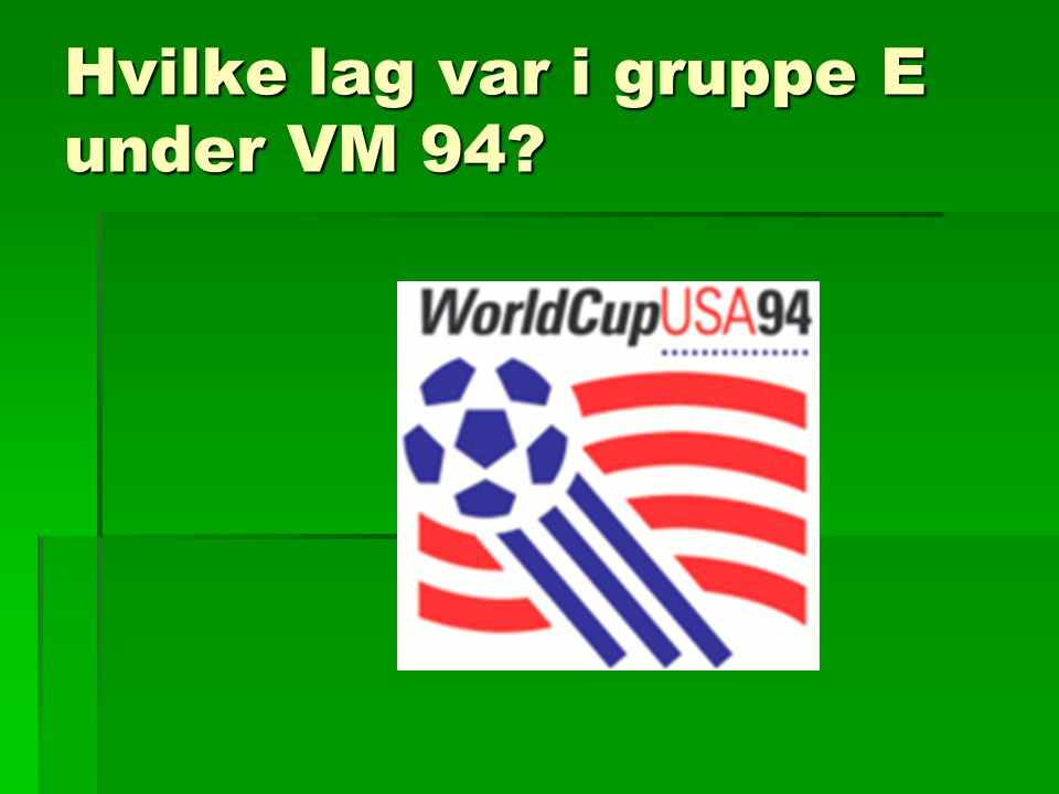 Hvilke lag var i gruppe E under VM 94