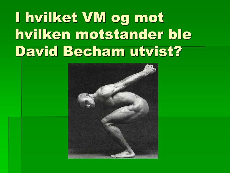 I hvilket VM og mot hvilken motstander ble David Becham utvist