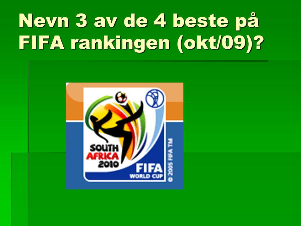 Nevn 3 av de 4 beste på FIFA rankingen (okt/09)