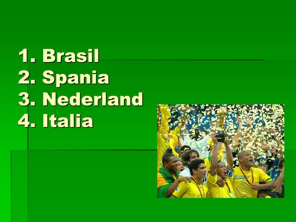 1. Brasil 2. Spania 3. Nederland 4. Italia