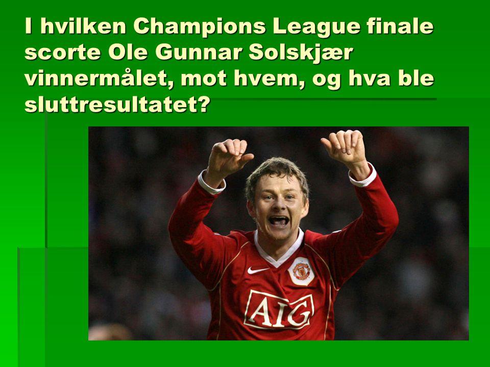 I hvilken Champions League finale scorte Ole Gunnar Solskjær vinnermålet, mot hvem, og hva ble sluttresultatet