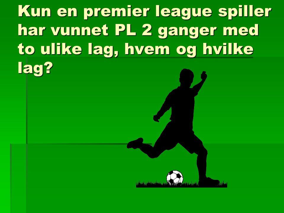 Kun en premier league spiller har vunnet PL 2 ganger med to ulike lag, hvem og hvilke lag