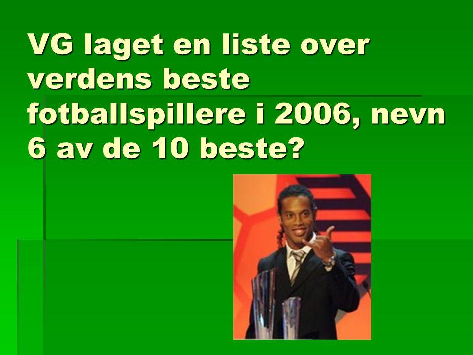 VG laget en liste over verdens beste fotballspillere i 2006, nevn 6 av de 10 beste