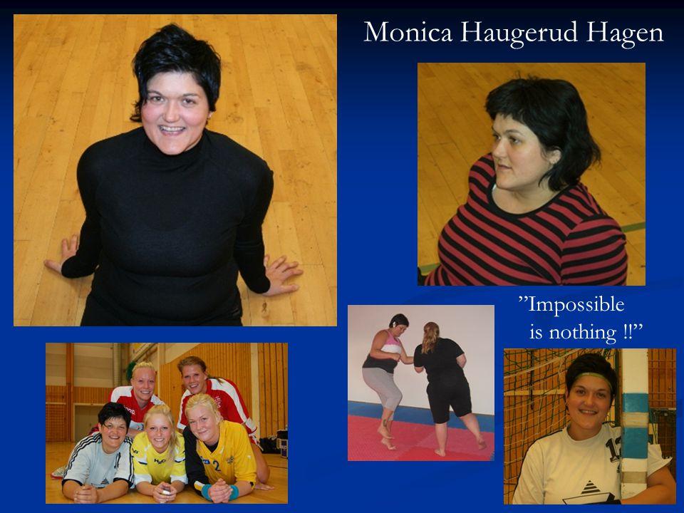 Monica Haugerud Hagen Impossible is nothing !!