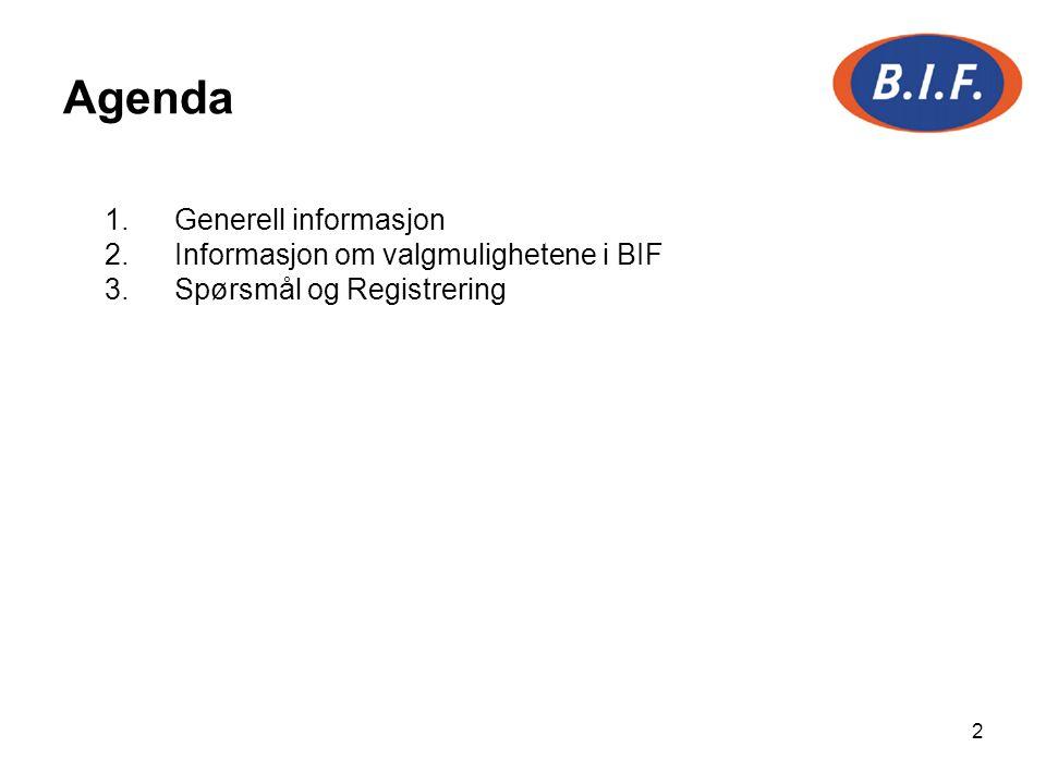 Agenda Generell informasjon Informasjon om valgmulighetene i BIF