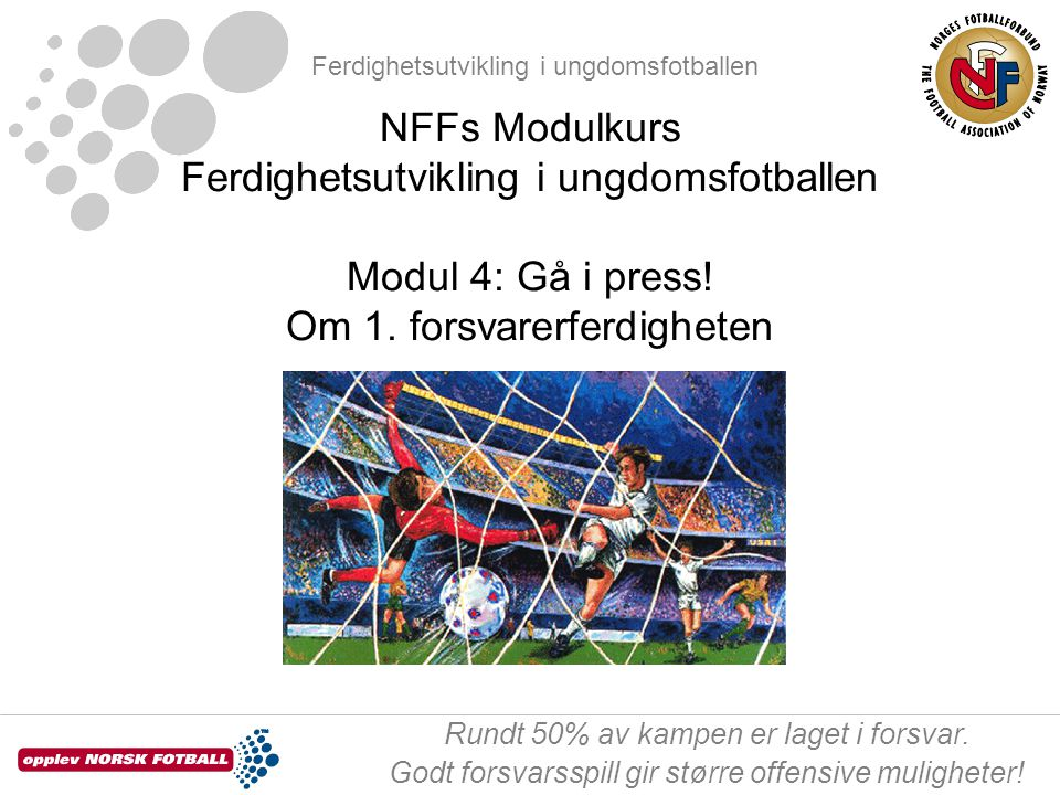 NFFs Modulkurs Ferdighetsutvikling i ungdomsfotballen Modul 4: Gå i press.