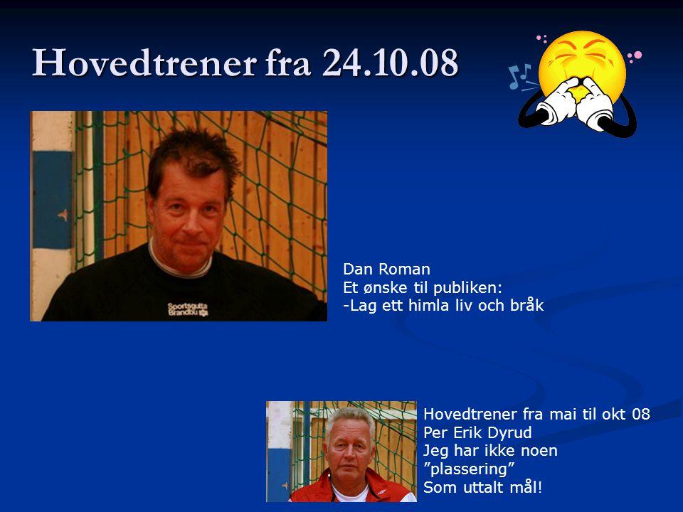 Hovedtrener fra 24.10.08 Dan Roman Et ønske til publiken: