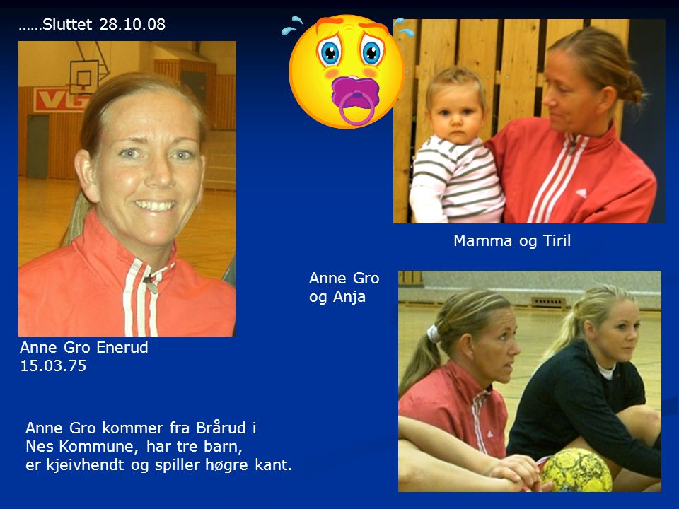 ……Sluttet 28.10.08 Mamma og Tiril. Anne Gro. og Anja. Anne Gro Enerud. 15.03.75 Anne Gro kommer fra Brårud i.