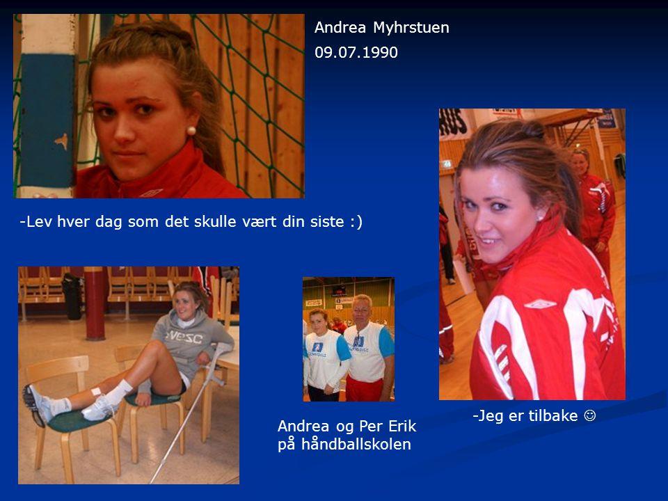 Andrea Myhrstuen 09.07.1990. -Lev hver dag som det skulle vært din siste :) -Jeg er tilbake  Andrea og Per Erik.