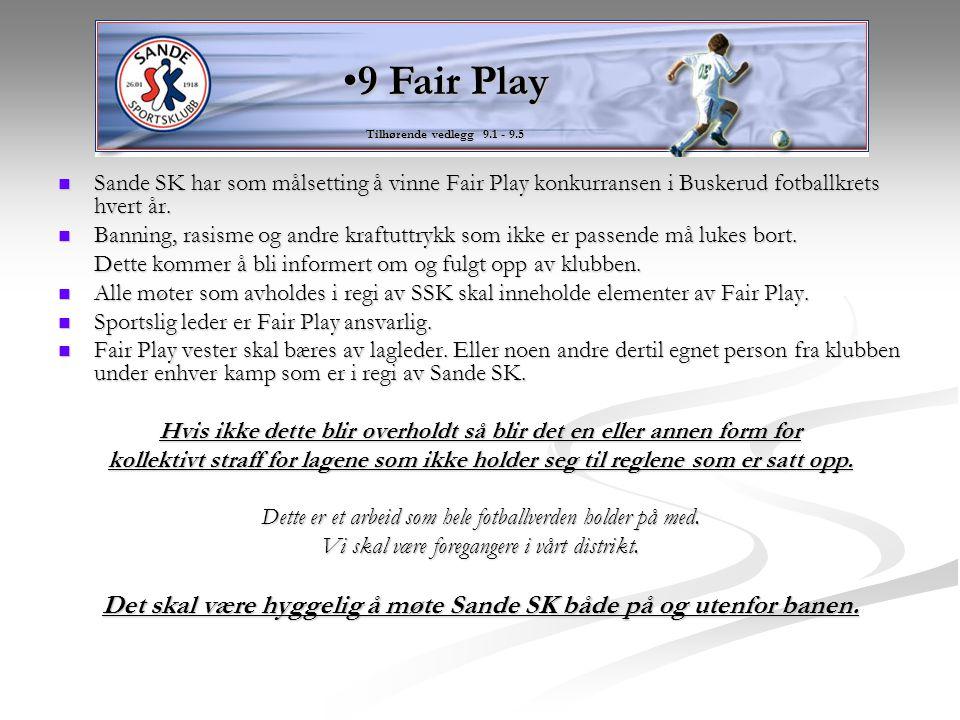 9 Fair Play Tilhørende vedlegg 9.1 - 9.5. Sande SK har som målsetting å vinne Fair Play konkurransen i Buskerud fotballkrets hvert år.
