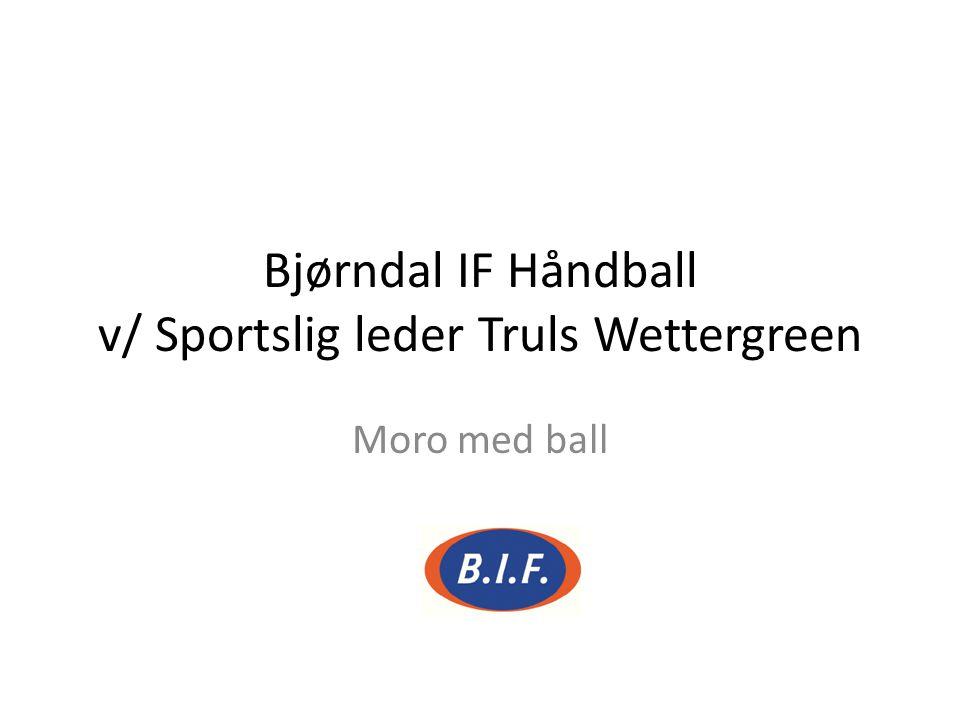 Bjørndal IF Håndball v/ Sportslig leder Truls Wettergreen