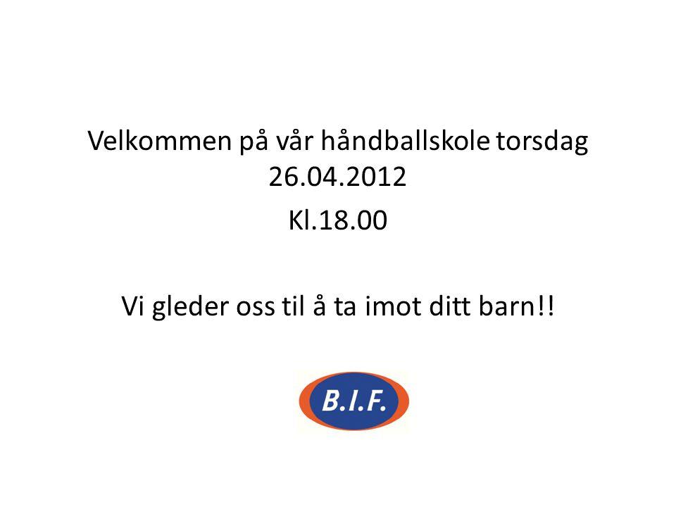 Velkommen på vår håndballskole torsdag 26. 04. 2012 Kl. 18
