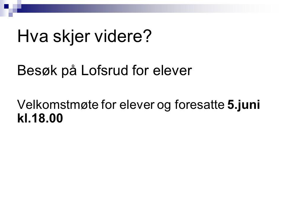 Hva skjer videre Besøk på Lofsrud for elever