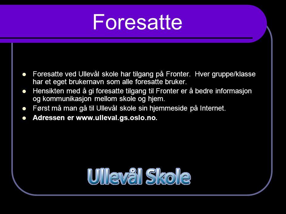 Foresatte Foresatte ved Ullevål skole har tilgang på Fronter. Hver gruppe/klasse har et eget brukernavn som alle foresatte bruker.