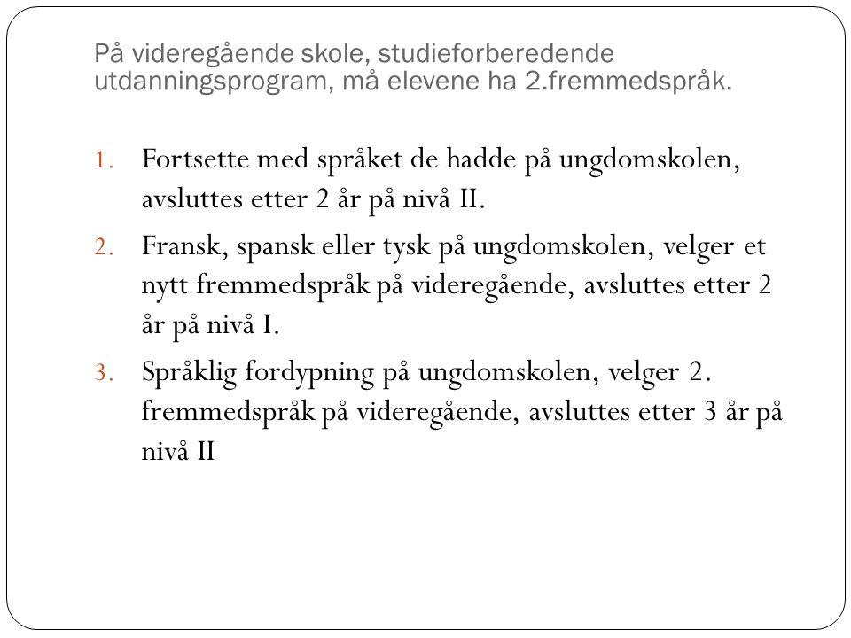 På videregående skole, studieforberedende utdanningsprogram, må elevene ha 2.fremmedspråk.