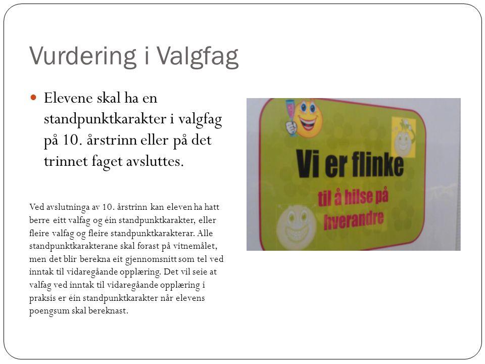Vurdering i Valgfag Elevene skal ha en standpunktkarakter i valgfag på 10. årstrinn eller på det trinnet faget avsluttes.