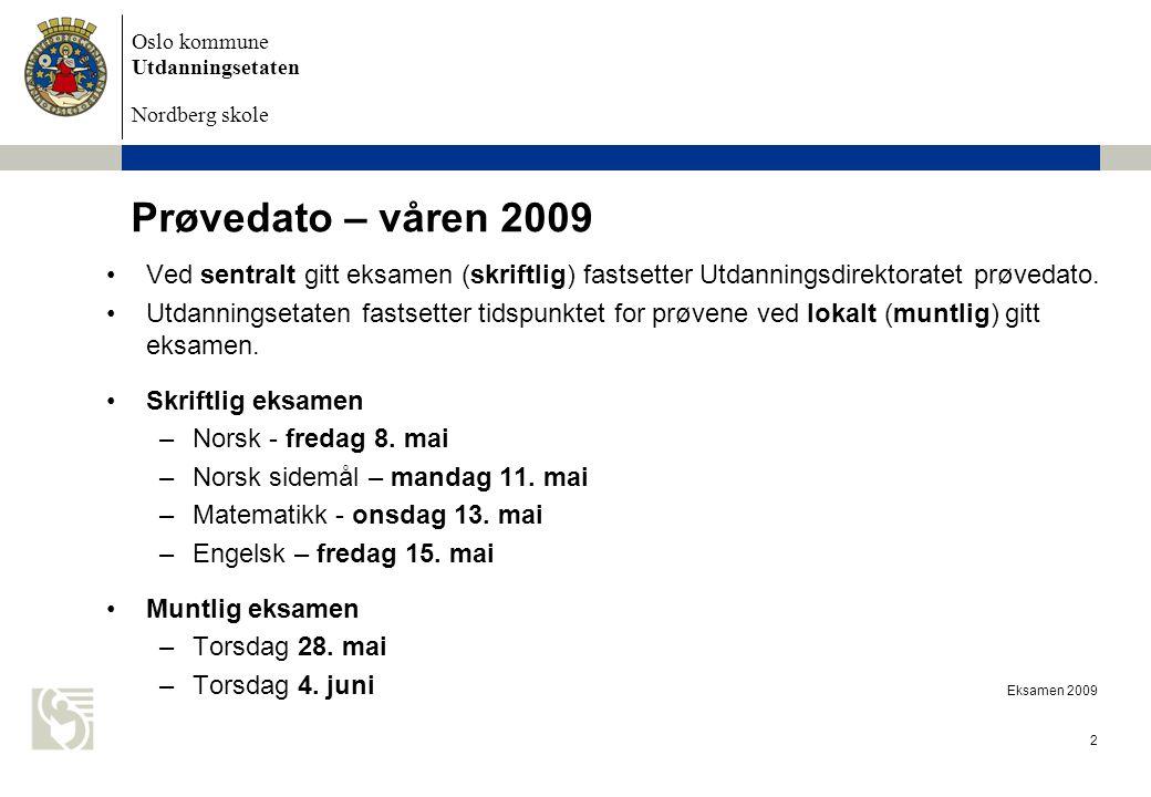 Prøvedato – våren 2009 Ved sentralt gitt eksamen (skriftlig) fastsetter Utdanningsdirektoratet prøvedato.
