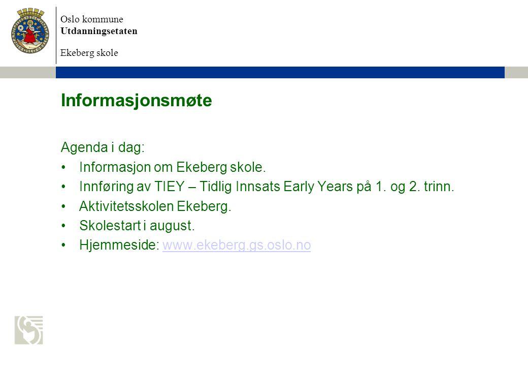 Informasjonsmøte Agenda i dag: Informasjon om Ekeberg skole.