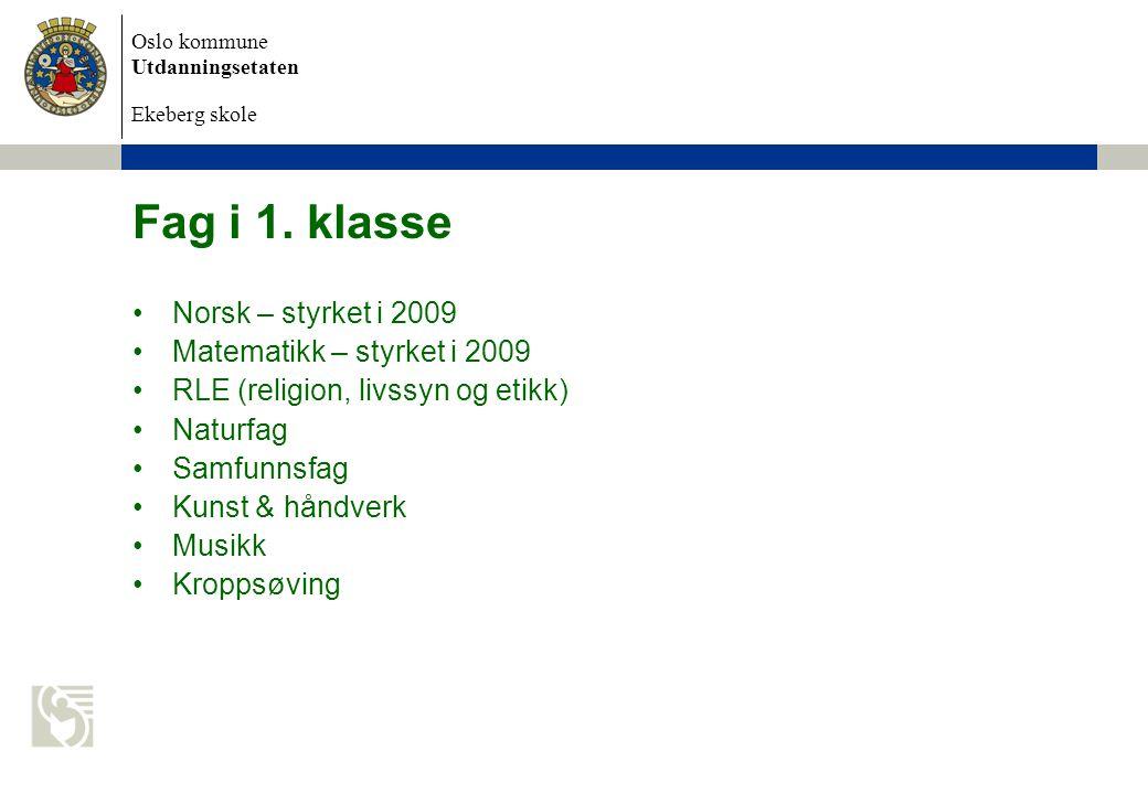 Fag i 1. klasse Norsk – styrket i 2009 Matematikk – styrket i 2009