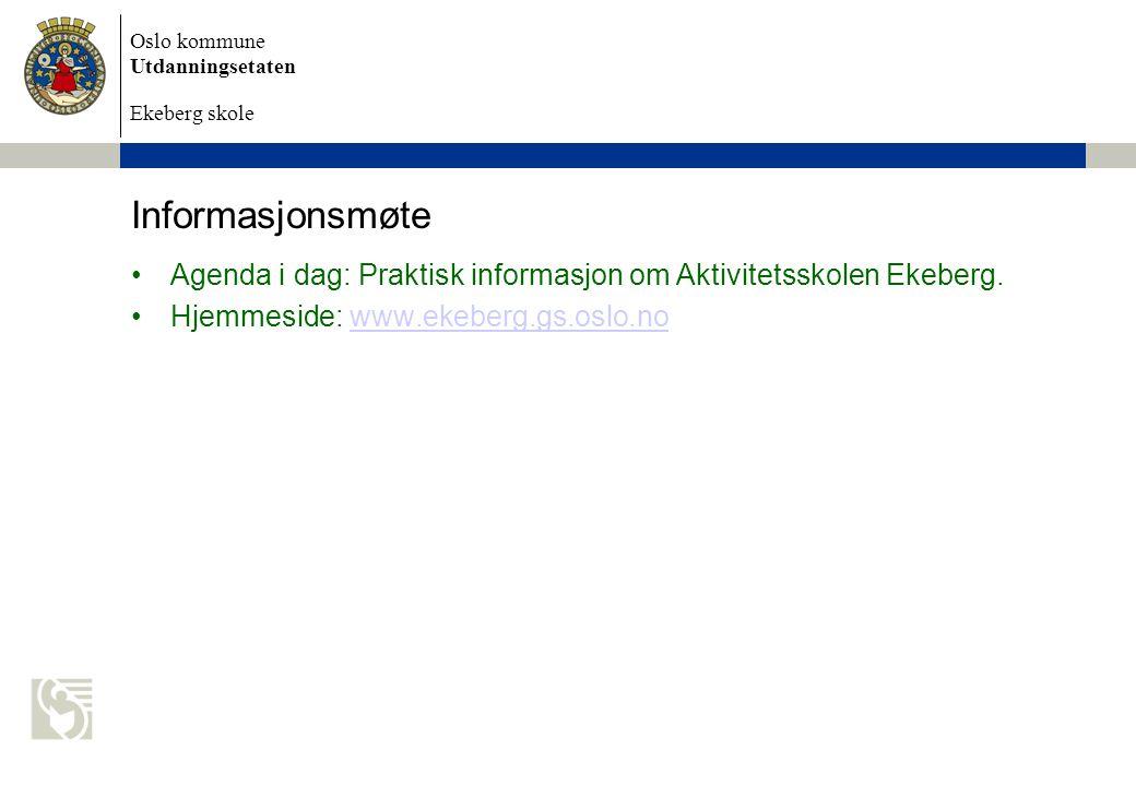 Informasjonsmøte Agenda i dag: Praktisk informasjon om Aktivitetsskolen Ekeberg.