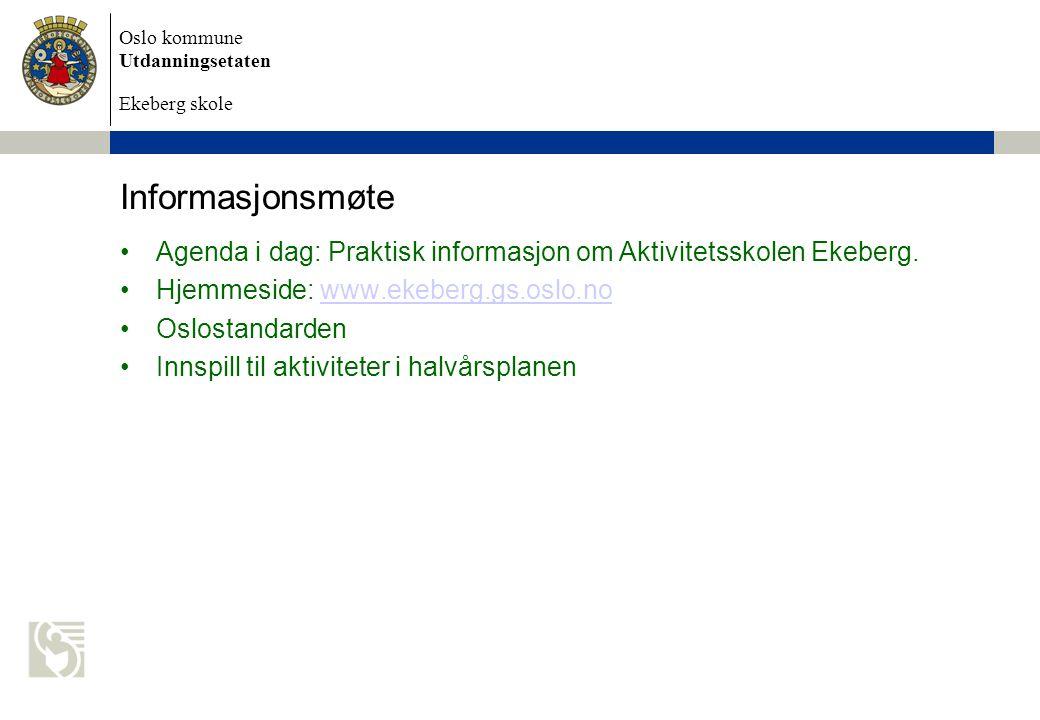 Informasjonsmøte Agenda i dag: Praktisk informasjon om Aktivitetsskolen Ekeberg. Hjemmeside: www.ekeberg.gs.oslo.no.